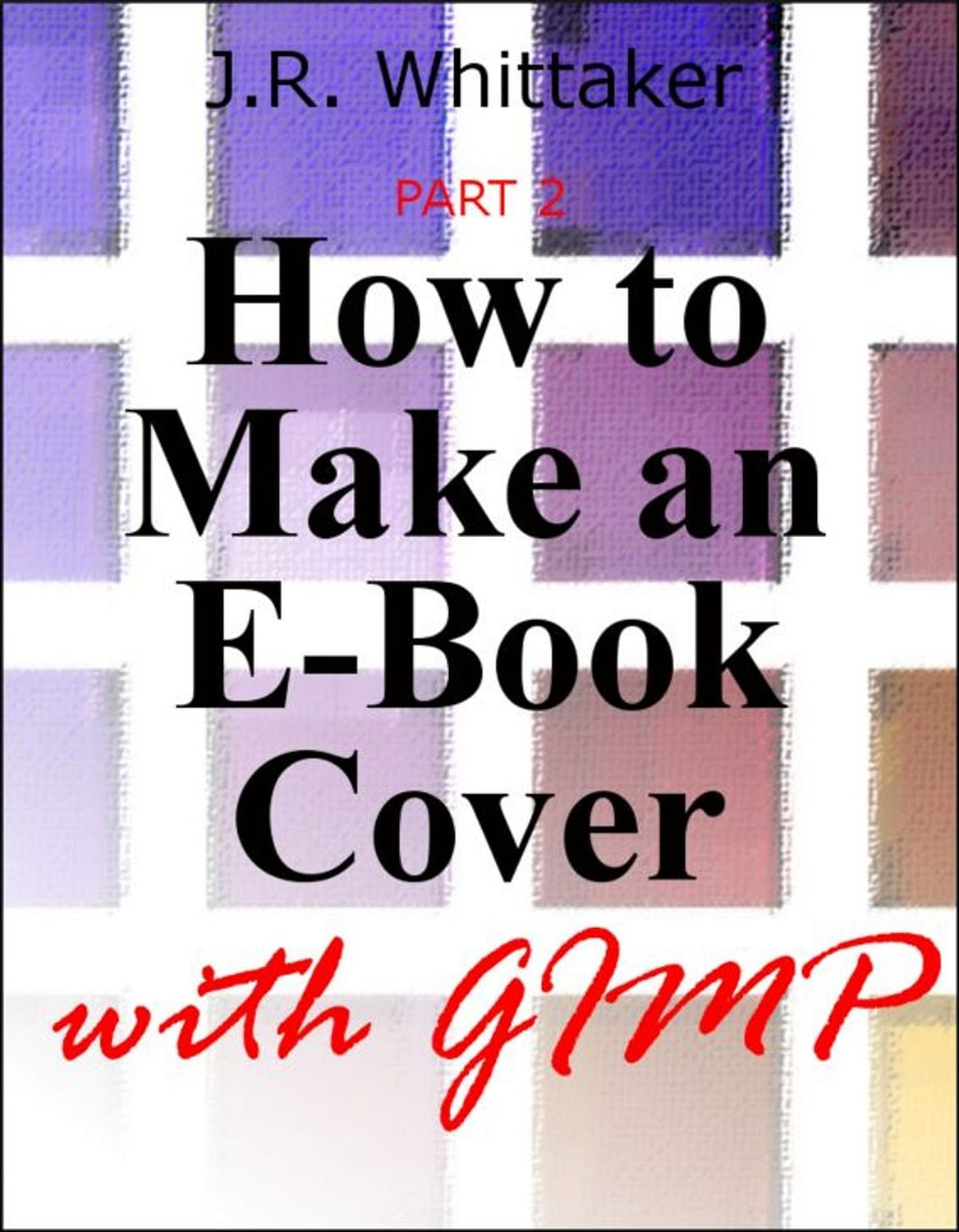 Free EBook Covers – How to Create Yours For Free With GIMP – Part 1 of 2