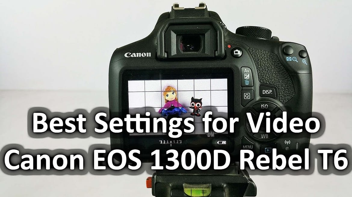 Movie Settings for the Canon Eos 1300D or Rebel T6 DSLR Camera