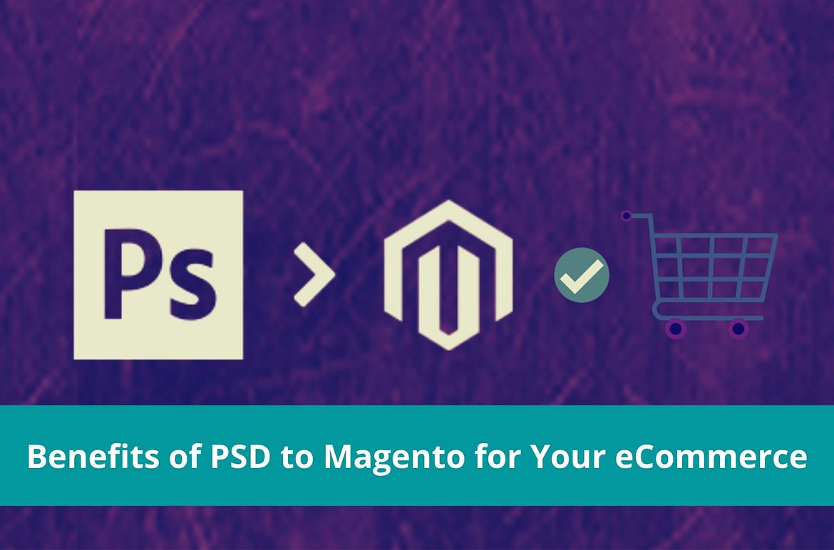 Top 10 Benefits of PSD to Magento Template Conversion