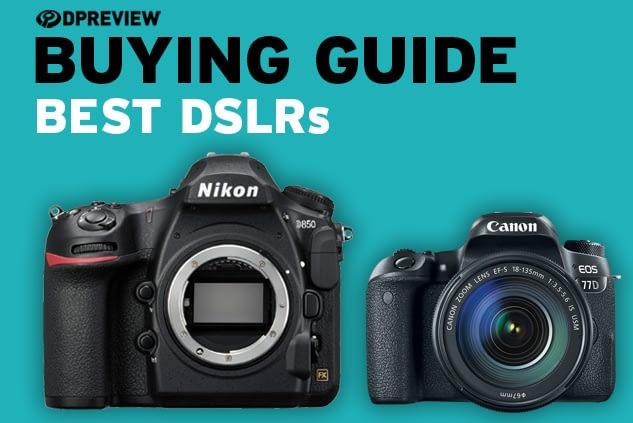 Best Digital SLR Cameras – How to Choose The Best DSLR Cameras