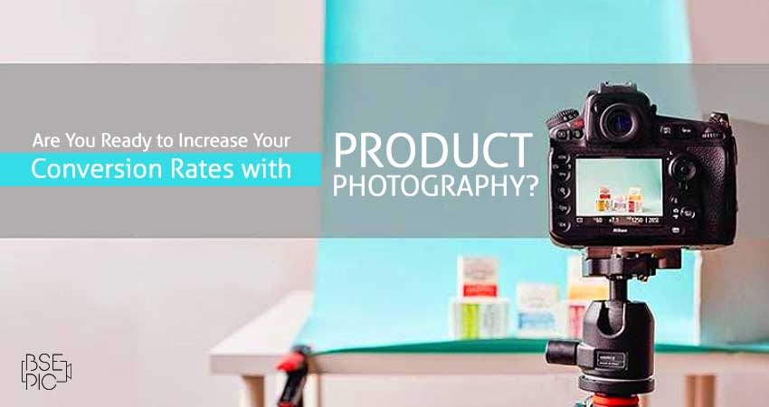Increase Your Conversion Rates With Product Photography